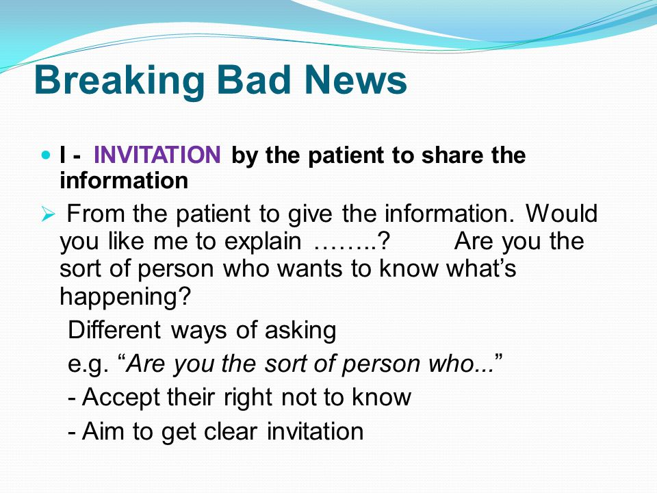 Breaking Bad News I - INVITATION by the patient to share the information From the patient to give the information.
