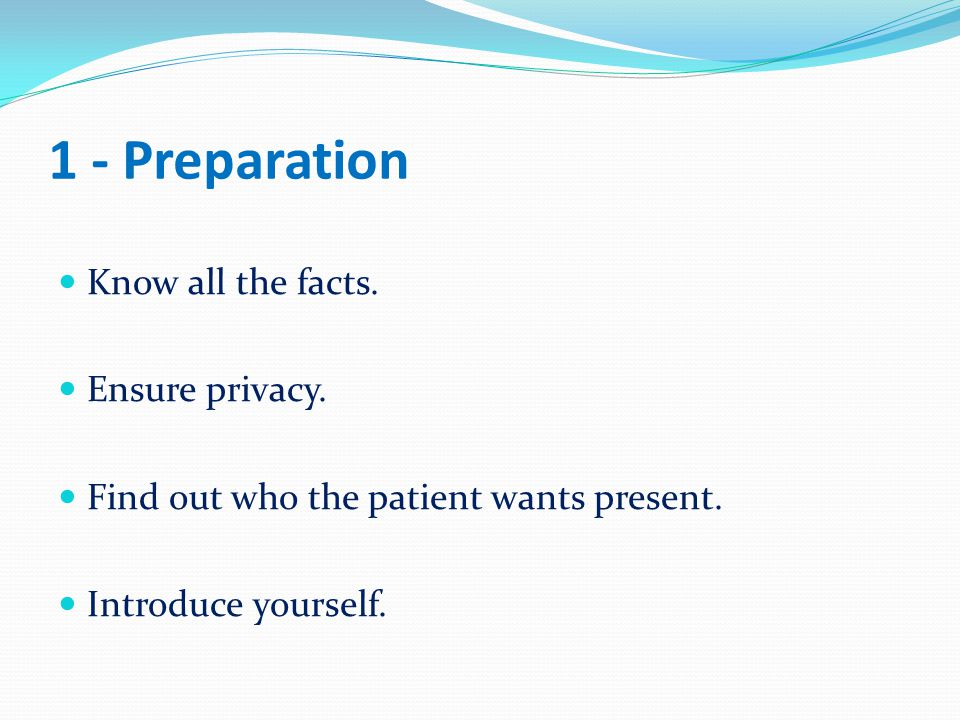 1 - Preparation Know all the facts.Ensure privacy.