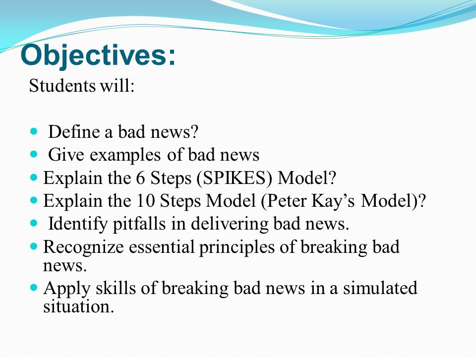Objectives: Students will: Define a bad news.