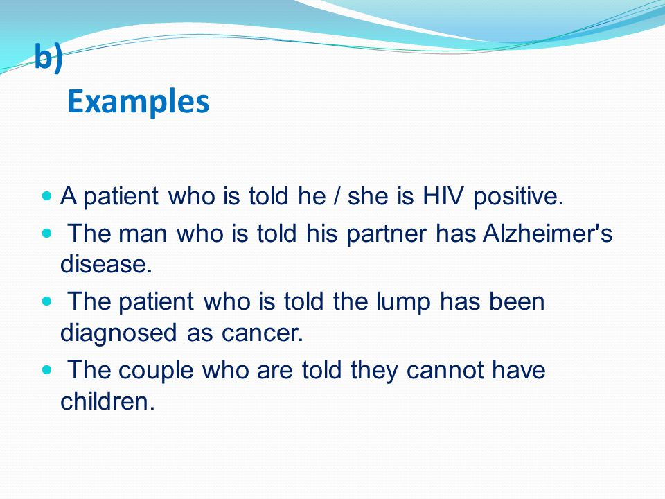 b) Examples A patient who is told he / she is HIV positive.