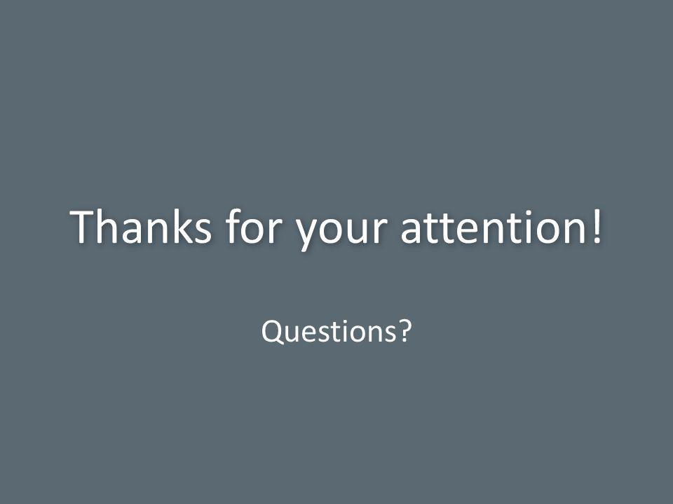 Thanks for your attention! Thanks for your attention! Questions