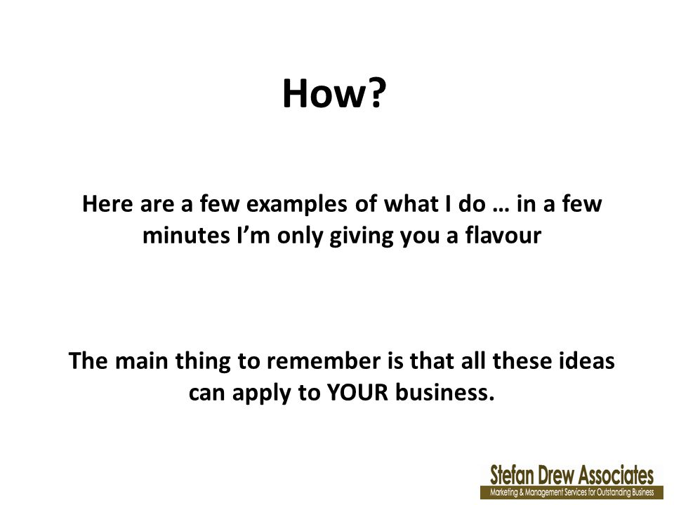 How? Here are a few examples of what I do … in a few minutes Im only giving you a flavour The main thing to remember is that all these ideas can apply