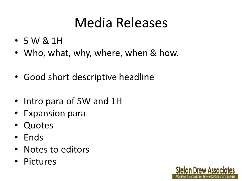 Send your media release to Newspapers Magazines – general interest and trade/specific Radio TV Freelance journalists Websites