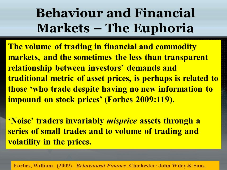 Behaviour and Financial Markets – The Euphoria The volume of trading in financial and commodity markets, and the sometimes the less than transparent r
