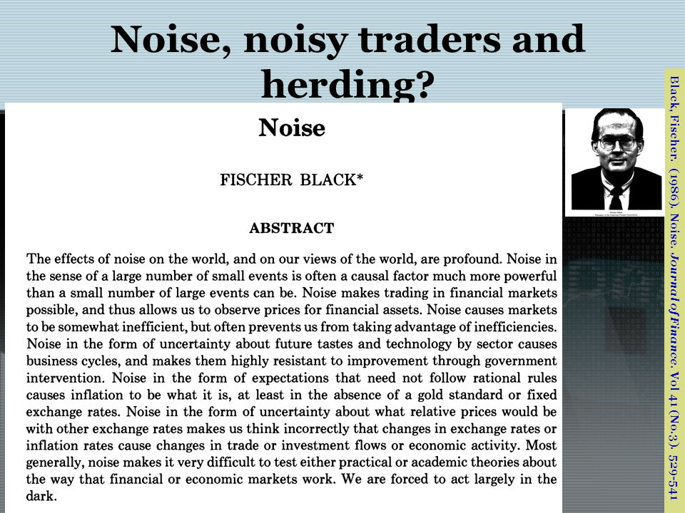 Noise, noisy traders and herding? Black, Fischer. (1986). Noise. Journal of Finance. Vol 41 (No.3). 529-541