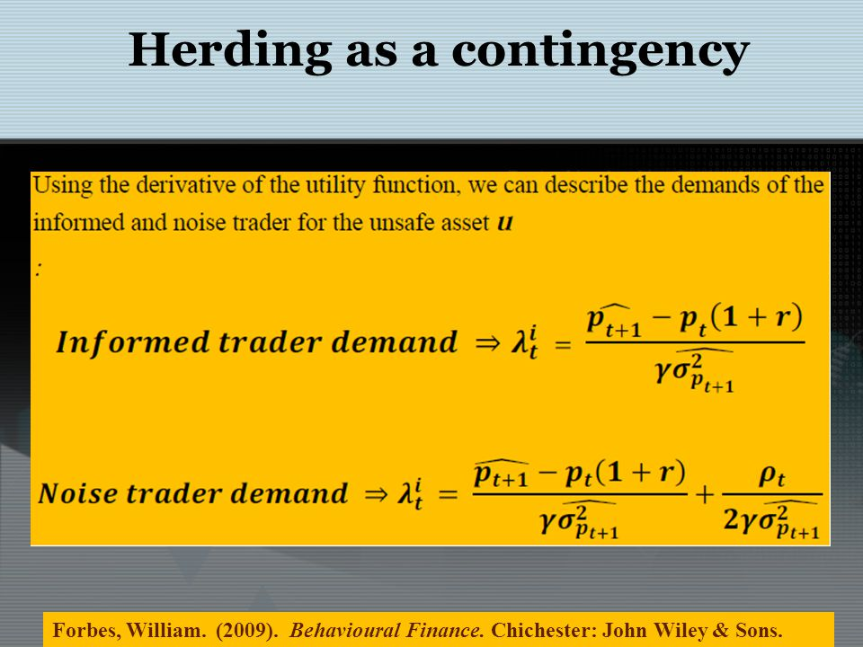 Herding as a contingency Forbes, William. (2009). Behavioural Finance. Chichester: John Wiley & Sons.
