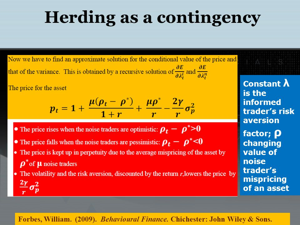 Herding as a contingency Forbes, William. (2009). Behavioural Finance. Chichester: John Wiley & Sons. Constant λ is the informed traders risk aversion