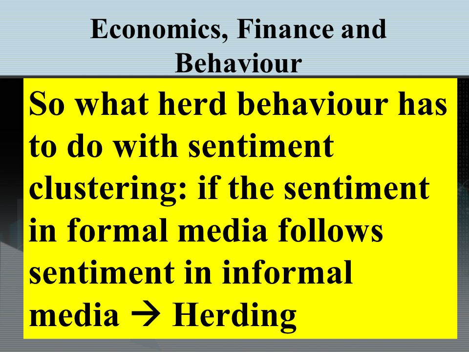 So what herd behaviour has to do with sentiment clustering: if the sentiment in formal media follows sentiment in informal media Herding Economics, Finance and Behaviour