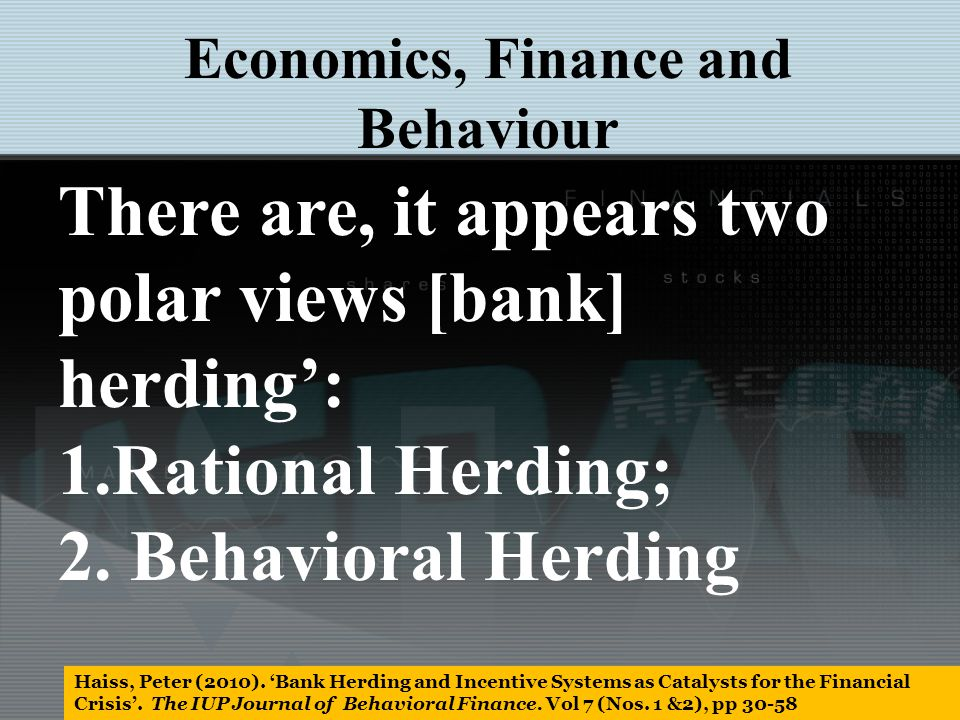 There are, it appears two polar views [bank] herding: 1.Rational Herding; 2.