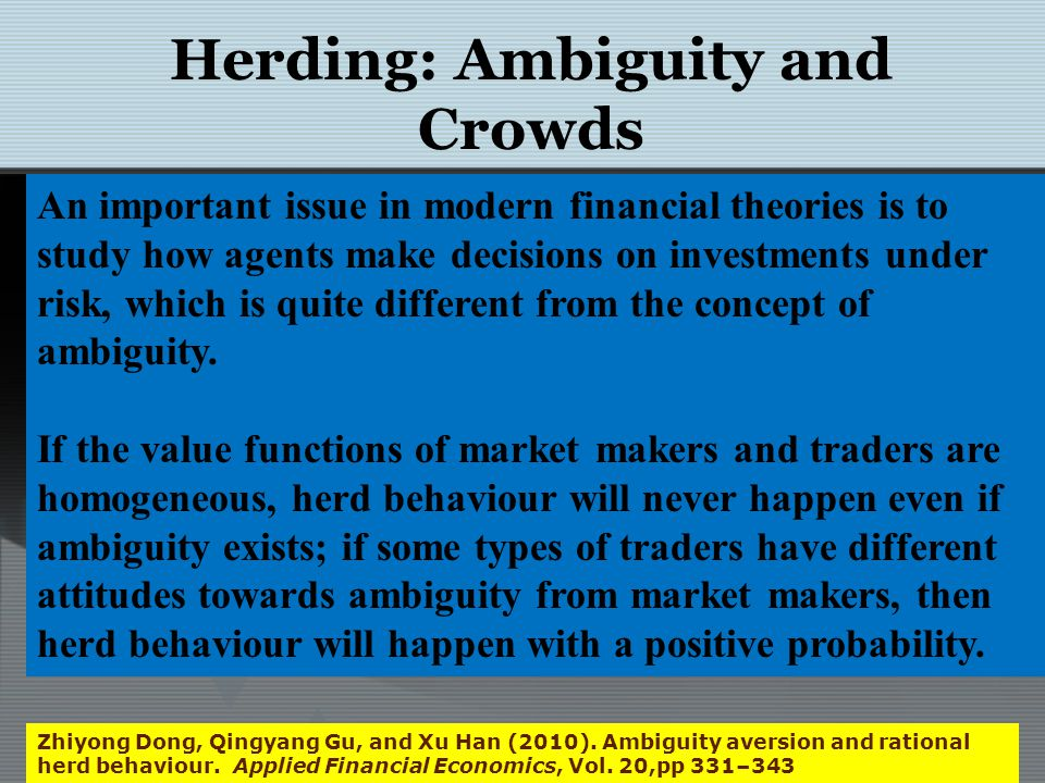 Herding: Ambiguity and Crowds Zhiyong Dong, Qingyang Gu, and Xu Han (2010). Ambiguity aversion and rational herd behaviour. Applied Financial Economic