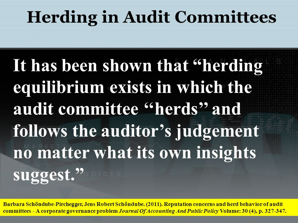 Herding in Audit Committees Barbara Schöndube-Pirchegger, Jens Robert Schöndube. (2011). Reputation concerns and herd behavior of audit committees - A