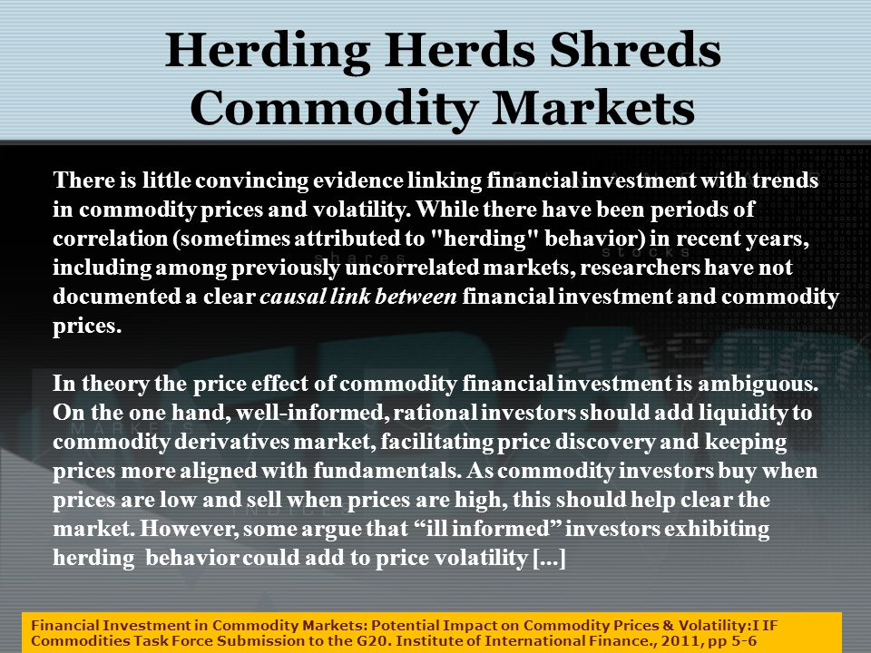 Herding Herds Shreds Commodity Markets Financial Investment in Commodity Markets: Potential Impact on Commodity Prices & Volatility:I IF Commodities T