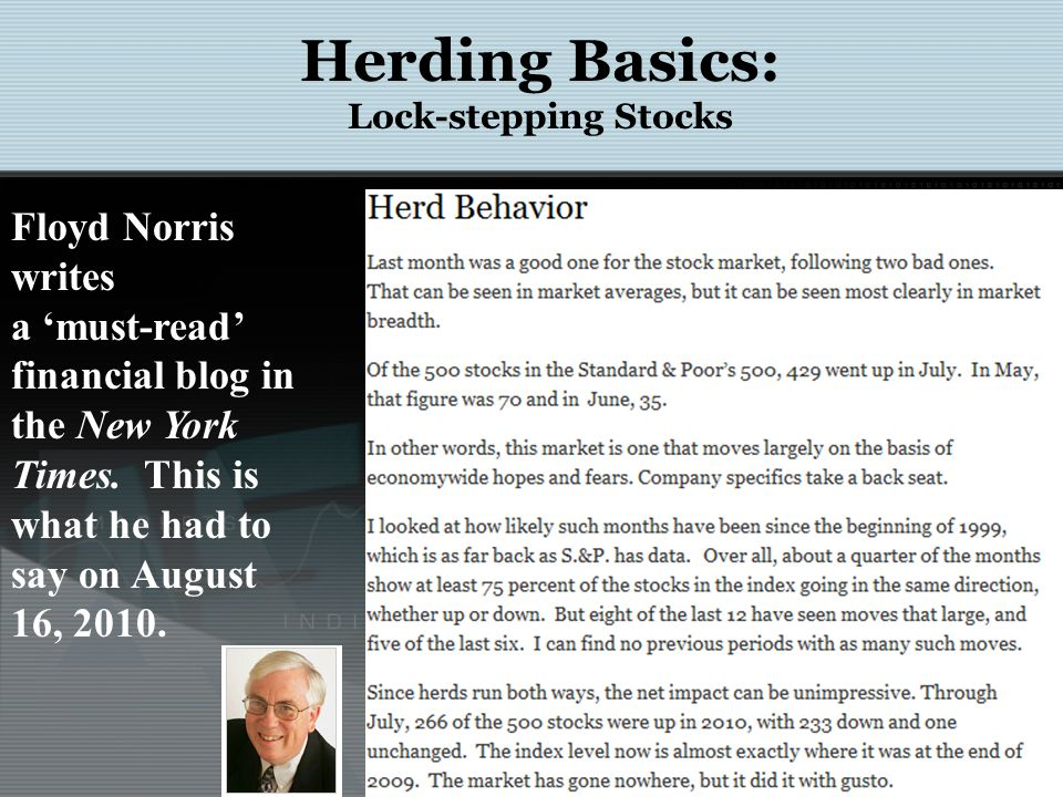 Herding Basics: Lock-stepping Stocks Floyd Norris writes a must-read financial blog in the New York Times. This is what he had to say on August 16, 20