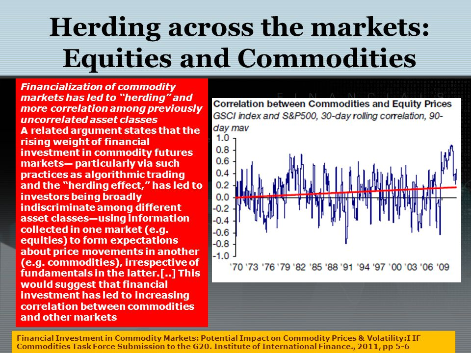 Herding across the markets: Equities and Commodities Financial Investment in Commodity Markets: Potential Impact on Commodity Prices & Volatility:I IF Commodities Task Force Submission to the G20.