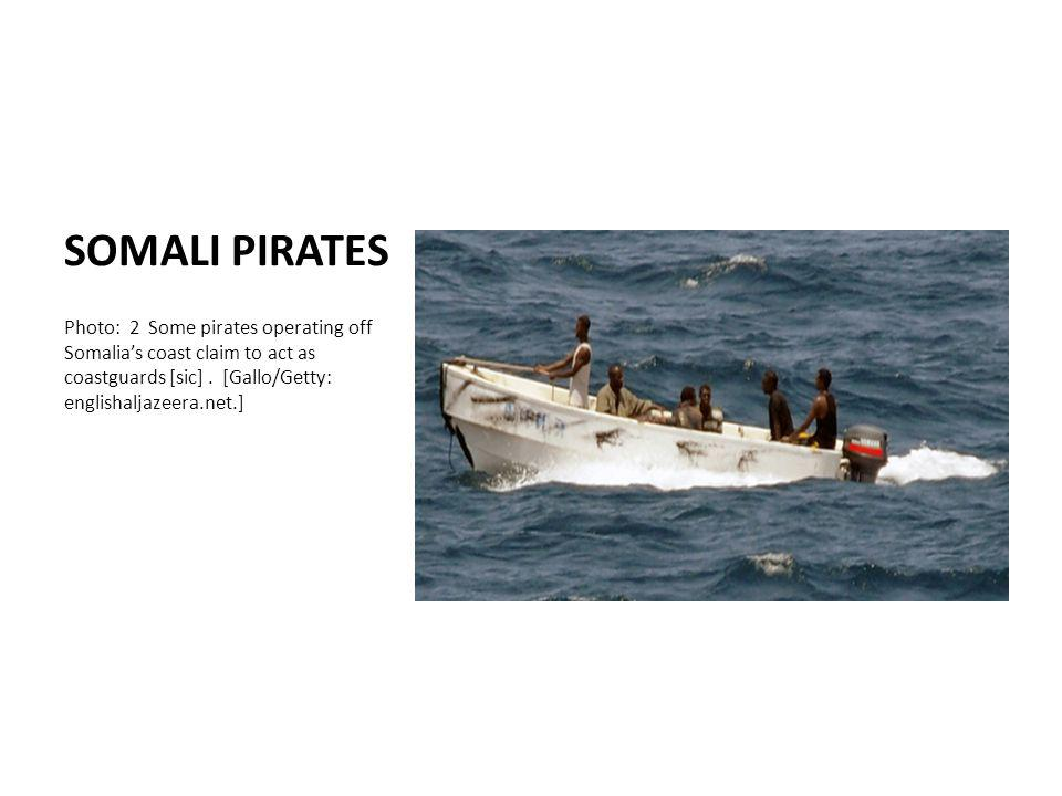SOMALI PIRATES Photo: 2 Some pirates operating off Somalias coast claim to act as coastguards [sic].