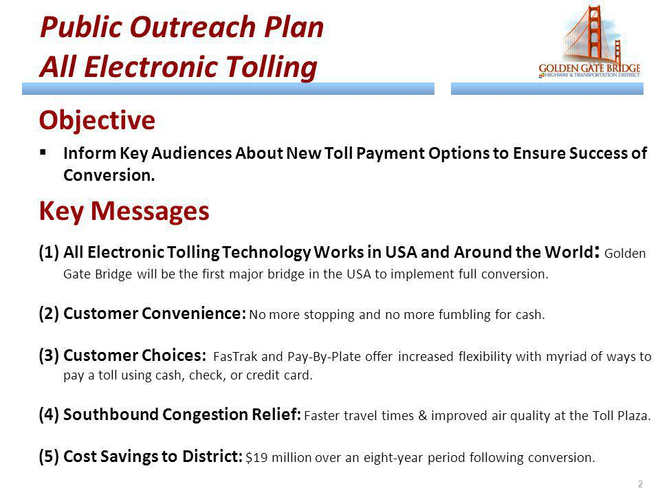 Public Outreach Plan All Electronic Tolling Objective Inform Key Audiences About New Toll Payment Options to Ensure Success of Conversion. Key Message