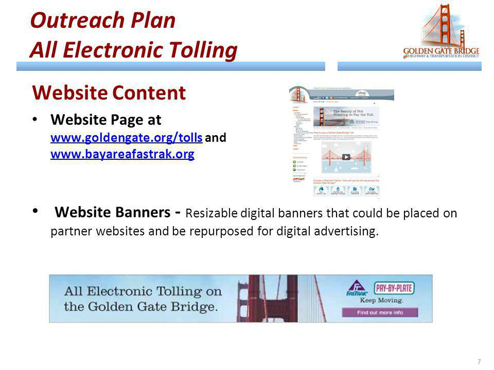 Outreach Plan All Electronic Tolling Website Content Website Page at www.goldengate.org/tolls and www.bayareafastrak.org www.goldengate.org/tolls www.