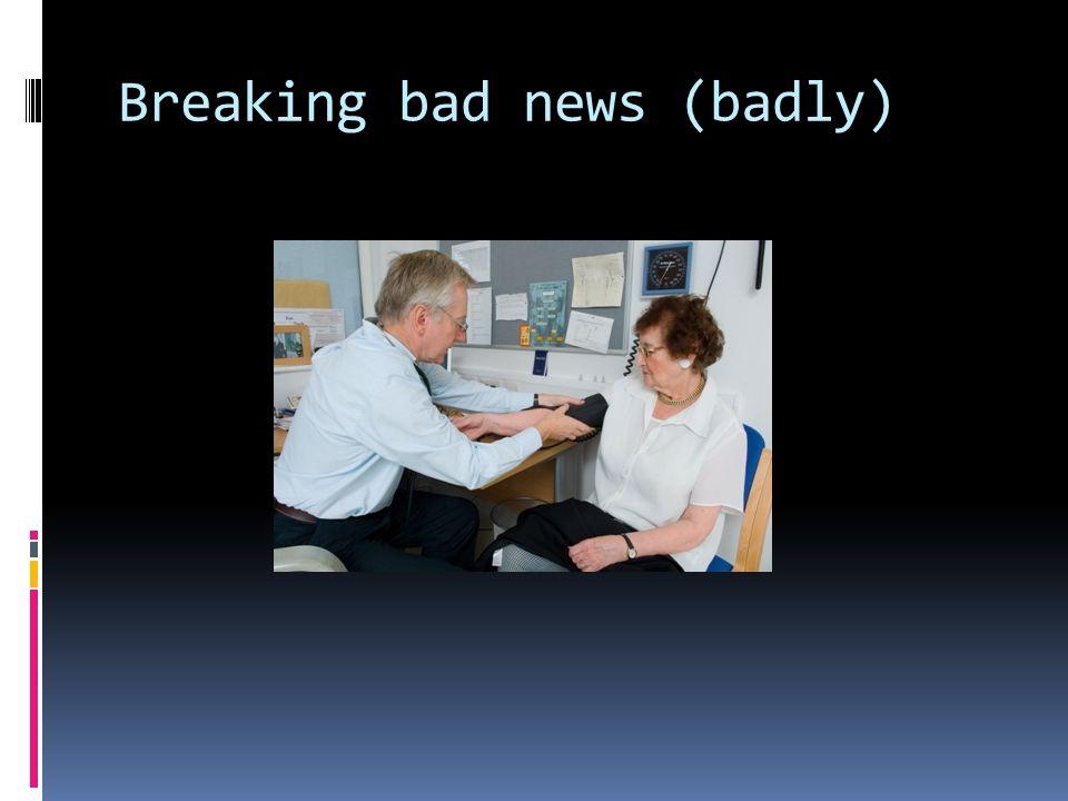 Breaking bad news (badly)