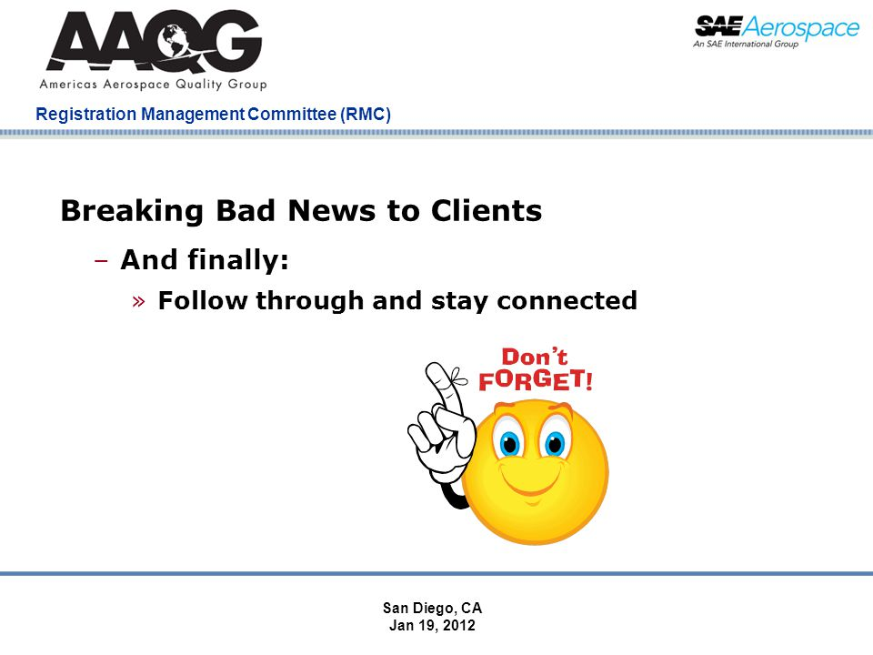 Company Confidential Registration Management Committee (RMC) Breaking Bad News to Clients –And finally: »Follow through and stay connected San Diego, CA Jan 19, 2012
