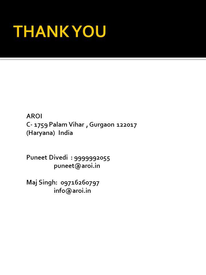 AROI C- 1759 Palam Vihar, Gurgaon 122017 (Haryana) India Puneet Divedi : 9999992055 puneet@aroi.in Maj Singh: 09716260797 info@aroi.in