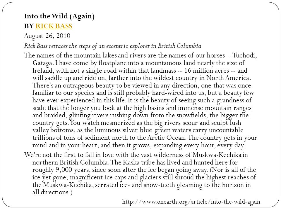 Into the Wild (Again) BY RICK BASSRICK BASS August 26, 2010 Rick Bass retraces the steps of an eccentric explorer in British Columbia The names of the