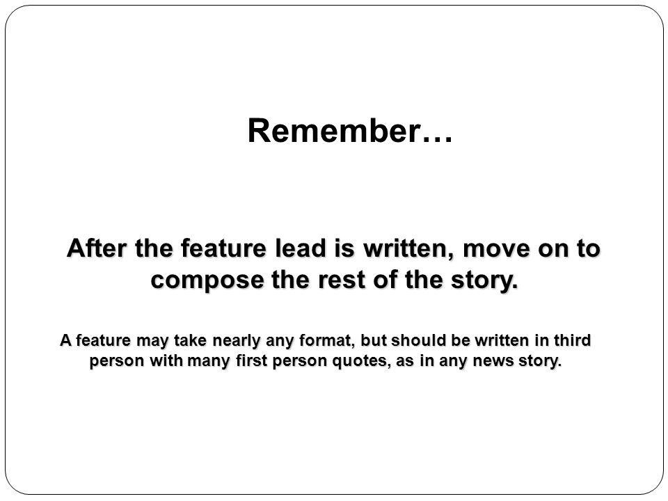 Remember… After the feature lead is written, move on to compose the rest of the story.