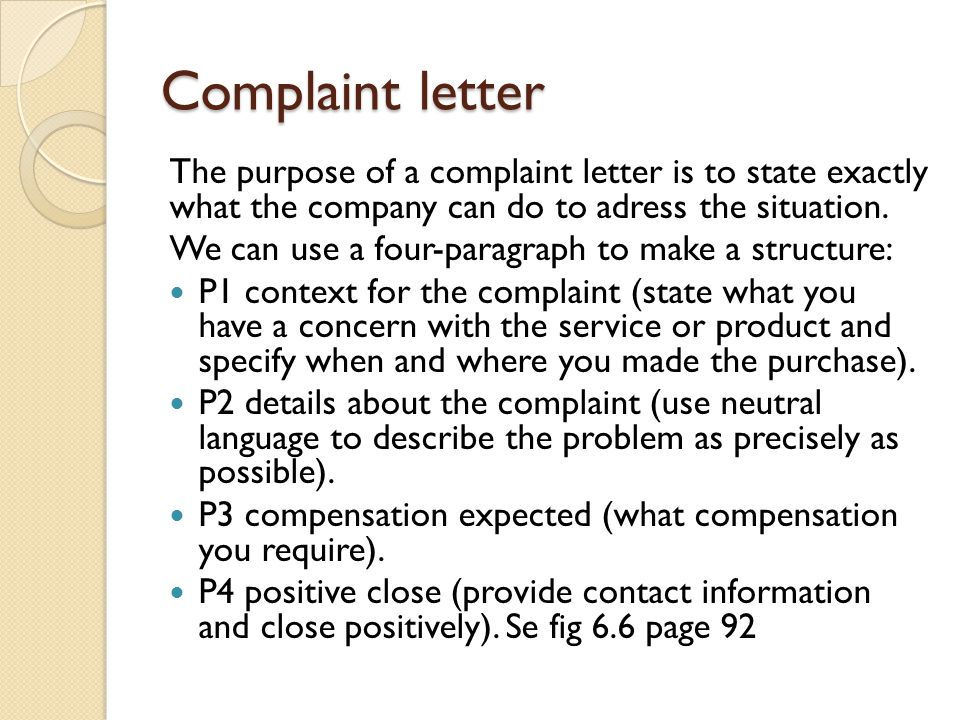 Complaint letter The purpose of a complaint letter is to state exactly what the company can do to adress the situation.