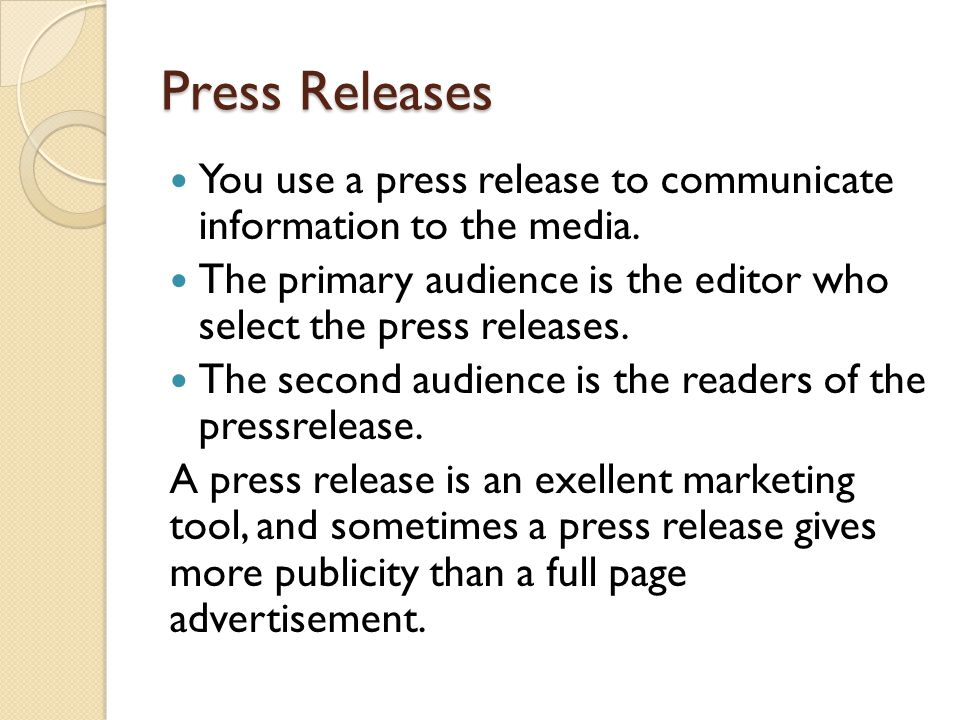 Press Releases You use a press release to communicate information to the media.