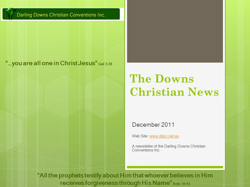 December 2011 Web Site: www.ddcc.net.auwww.ddcc.net.au A newsletter of the Darling Downs Christian Conventions Inc. …you are all one in Christ Jesus G