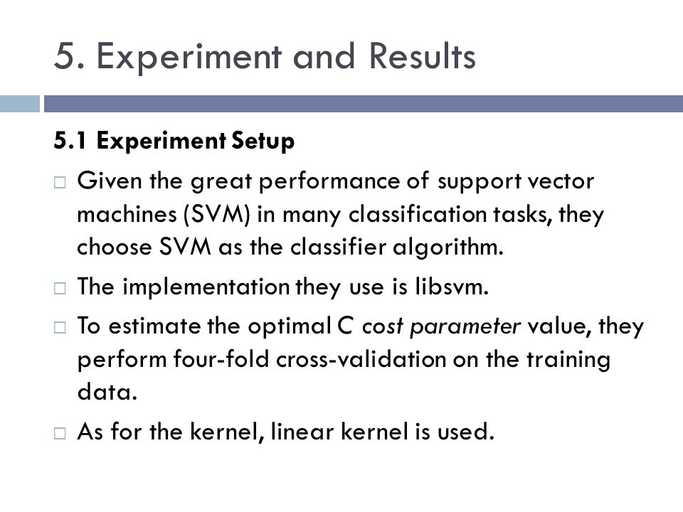 5. Experiment and Results 5.1 Experiment Setup Given the great performance of support vector machines (SVM) in many classification tasks, they choose
