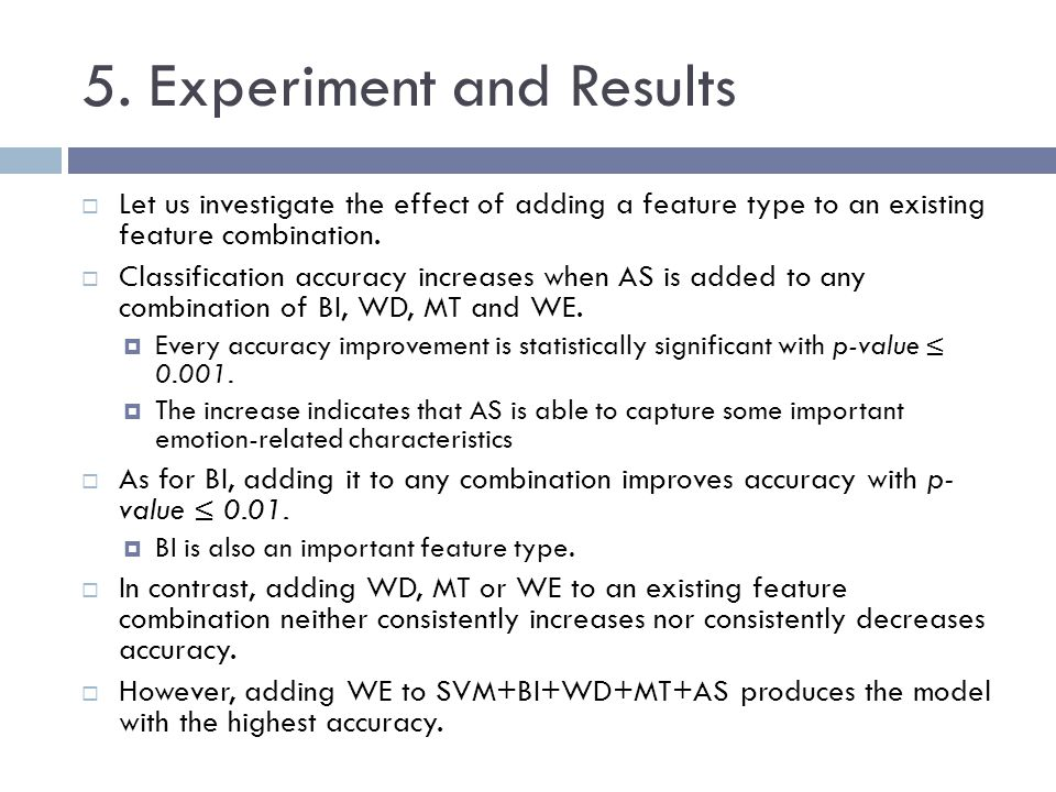 5. Experiment and Results Let us investigate the effect of adding a feature type to an existing feature combination. Classification accuracy increases