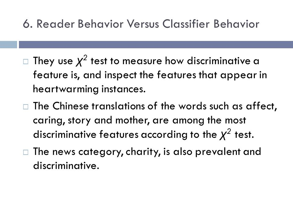 6. Reader Behavior Versus Classifier Behavior They use χ 2 test to measure how discriminative a feature is, and inspect the features that appear in he