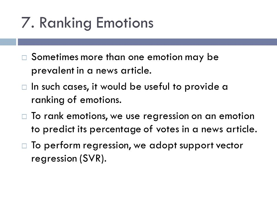7. Ranking Emotions Sometimes more than one emotion may be prevalent in a news article. In such cases, it would be useful to provide a ranking of emot