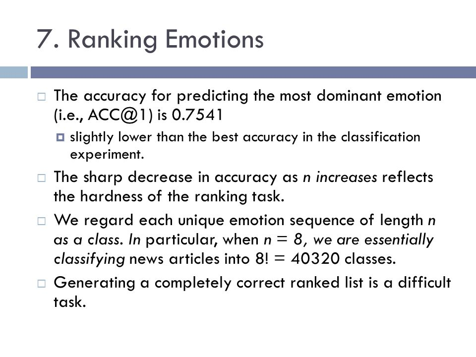 7. Ranking Emotions The accuracy for predicting the most dominant emotion (i.e., ACC@1) is 0.7541 slightly lower than the best accuracy in the classif