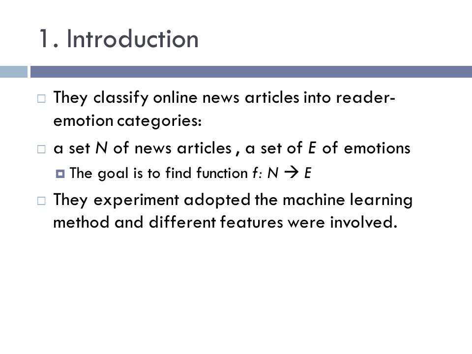 1. Introduction They classify online news articles into reader- emotion categories: a set N of news articles, a set of E of emotions The goal is to fi