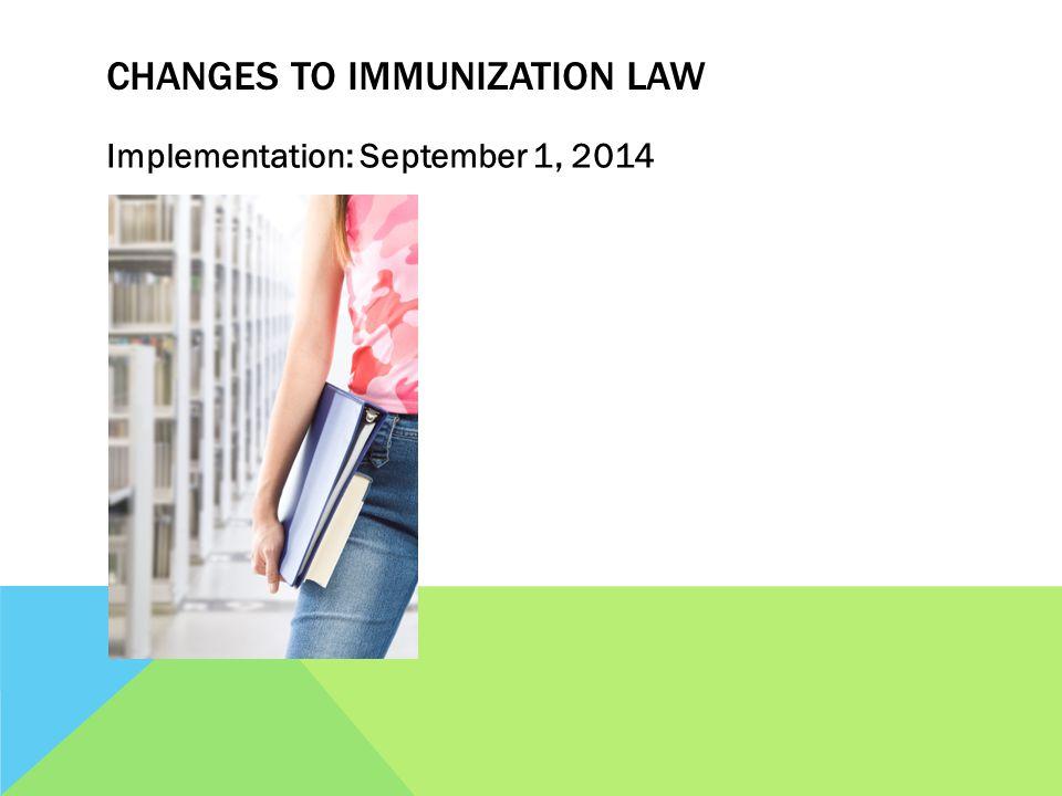CHANGES TO IMMUNIZATION LAW Implementation: September 1, 2014