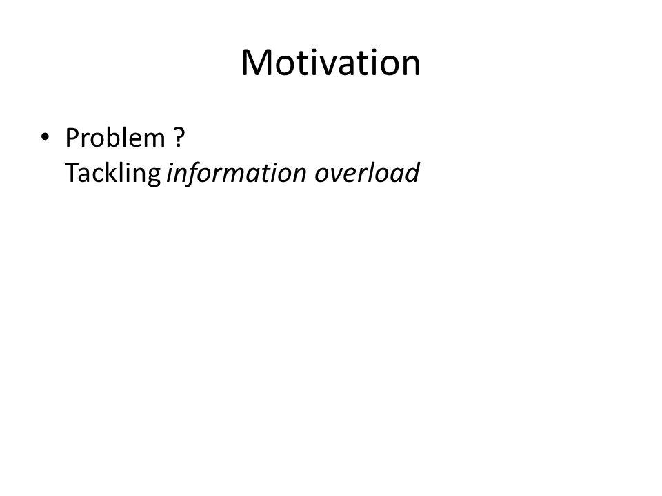 Motivation Problem Tackling information overload
