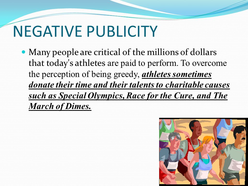 NEGATIVE PUBLICITY Many people are critical of the millions of dollars that today s athletes are paid to perform.