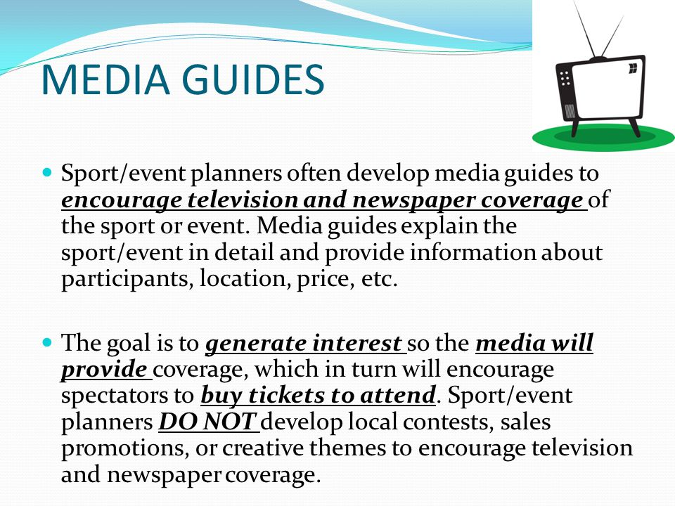 MEDIA GUIDES Sport/event planners often develop media guides to encourage television and newspaper coverage of the sport or event.