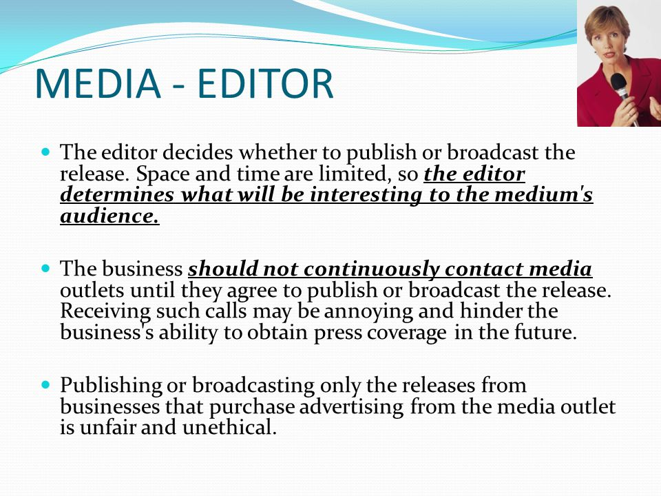 MEDIA - EDITOR The editor decides whether to publish or broadcast the release.