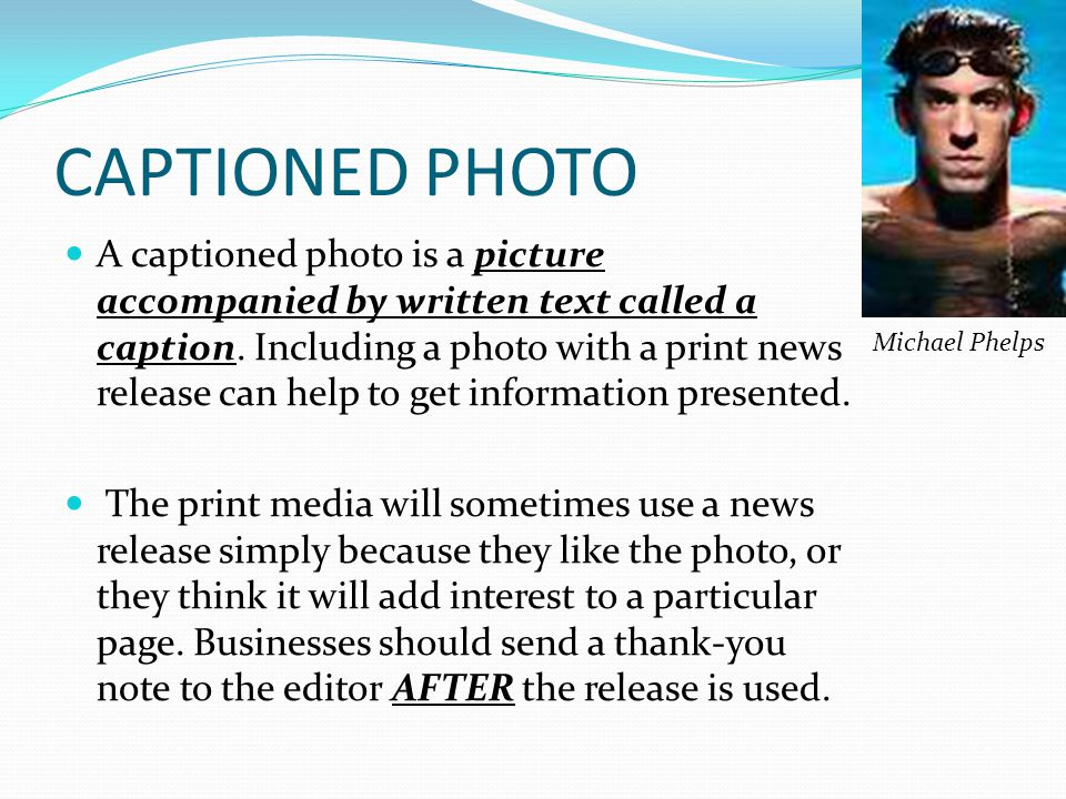 CAPTIONED PHOTO A captioned photo is a picture accompanied by written text called a caption.