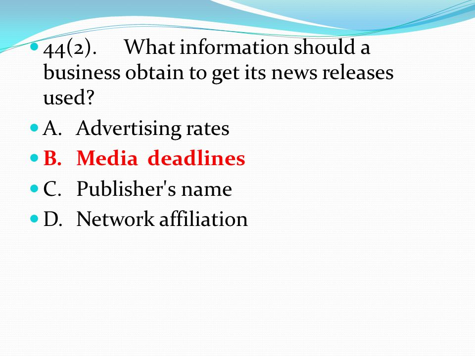 44(2).What information should a business obtain to get its news releases used.