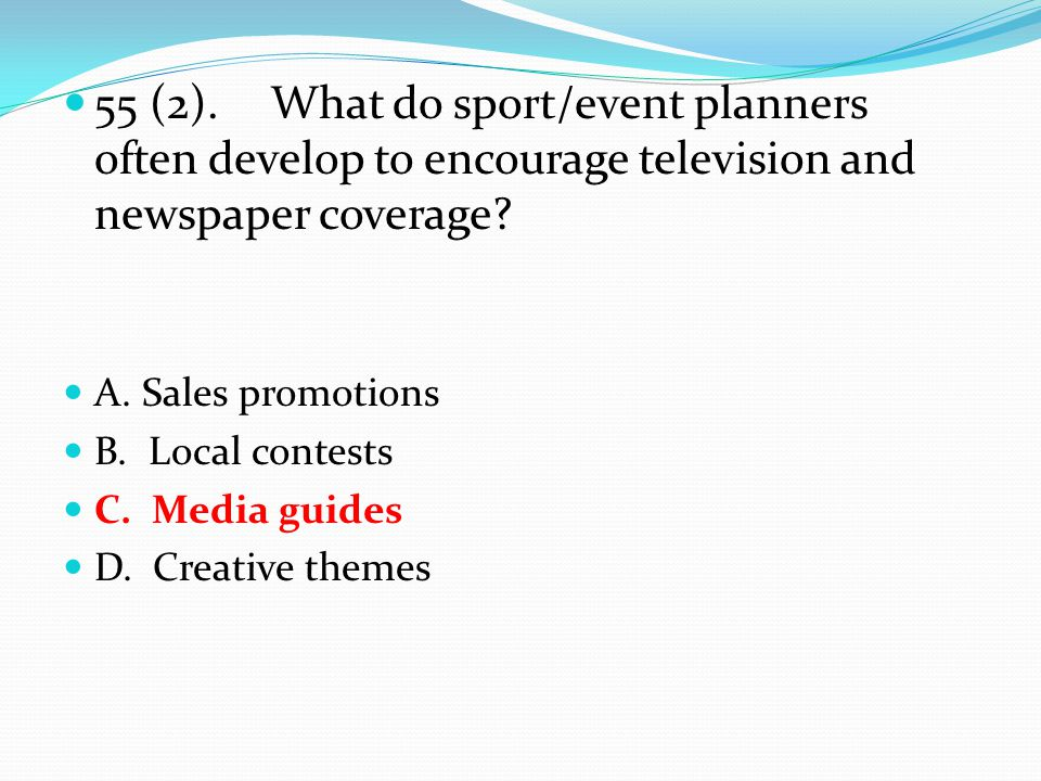 55 (2).What do sport/event planners often develop to encourage television and newspaper coverage.