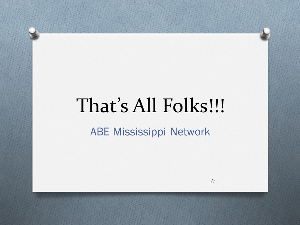 Thats All Folks!!! ABE Mississippi Network 14