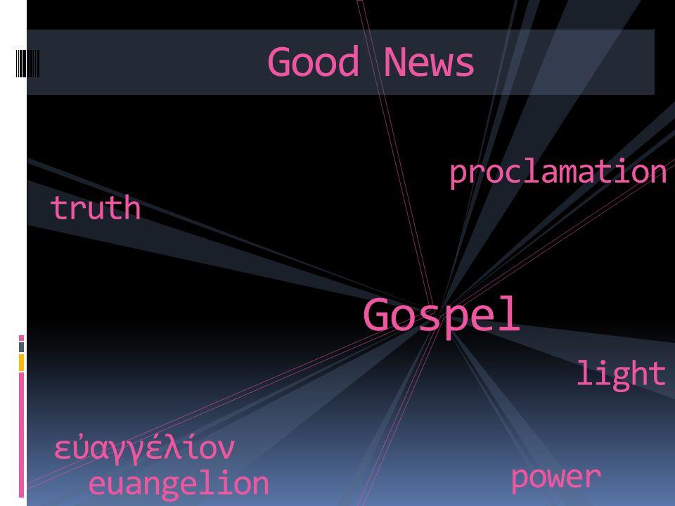 Good News Gospel εαγγέλίον euangelion truth proclamation power light