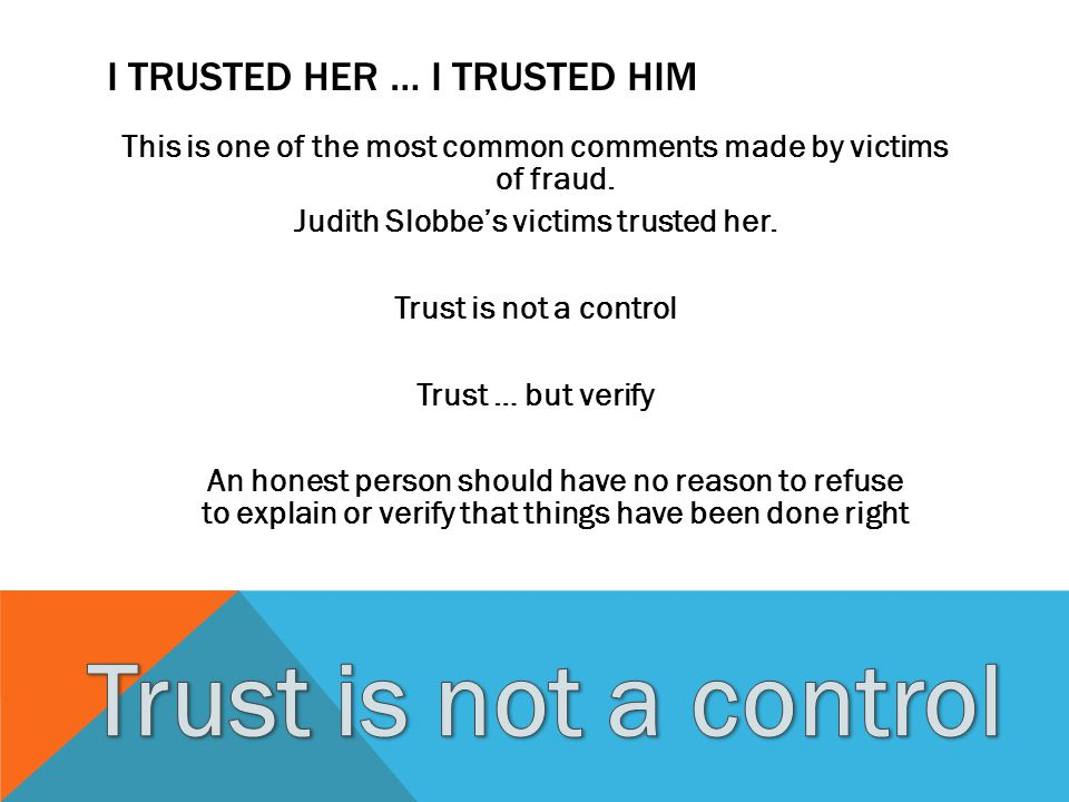 I TRUSTED HER … I TRUSTED HIM This is one of the most common comments made by victims of fraud. Judith Slobbes victims trusted her. Trust is not a con