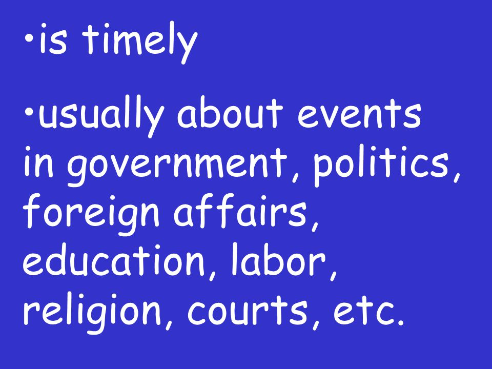 is timely usually about events in government, politics, foreign affairs, education, labor, religion, courts, etc.