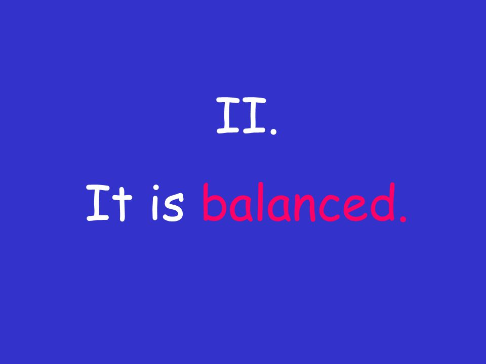 II. It is balanced.