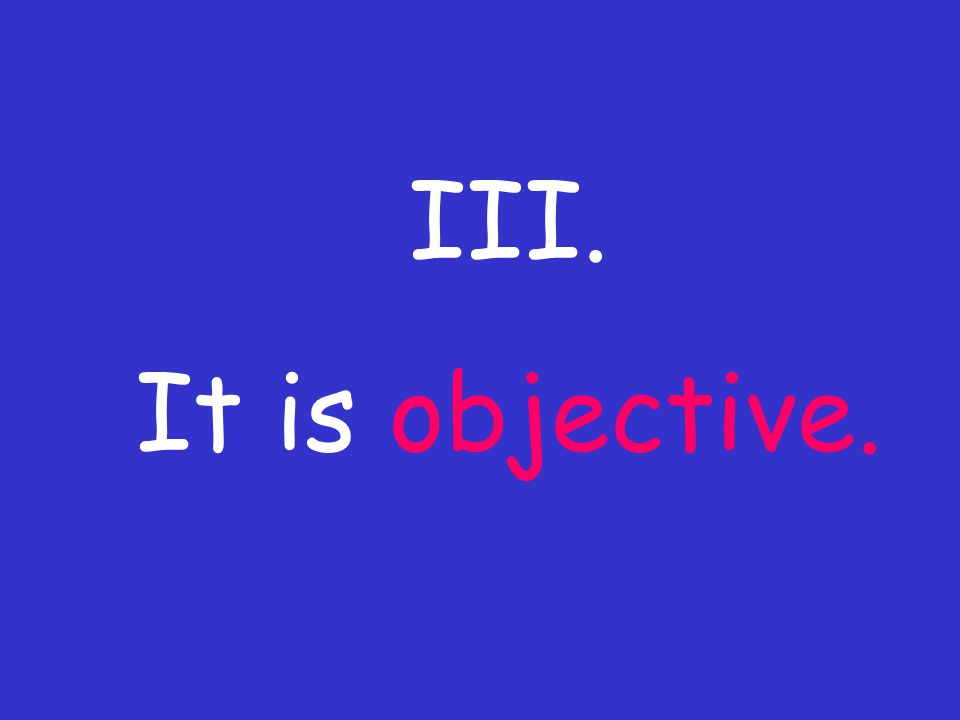 III. It is objective.