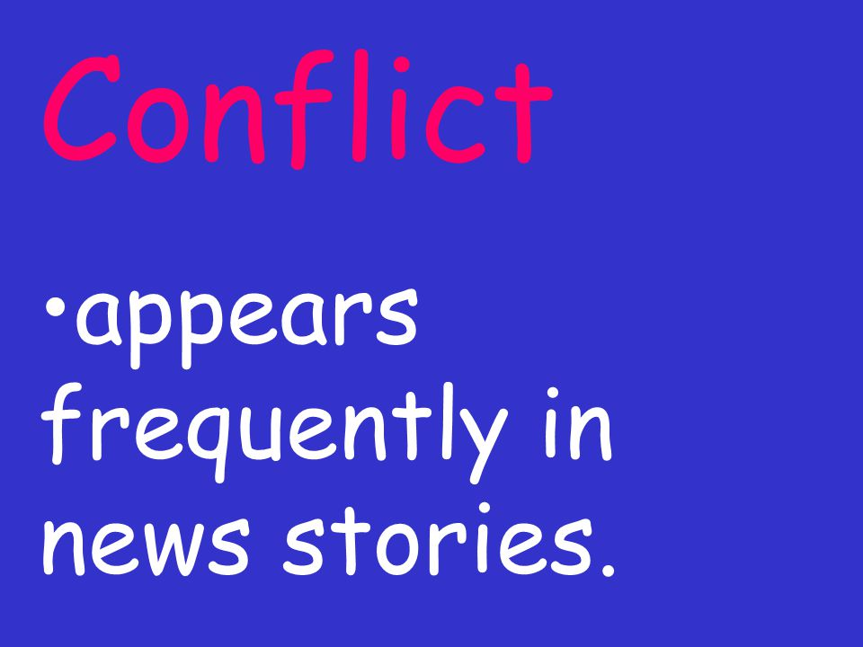 Conflict appears frequently in news stories.